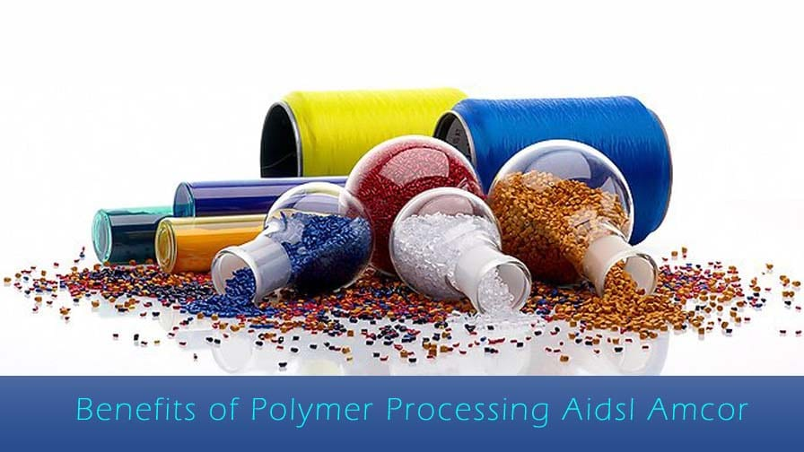 Benefits of Polymer Processing Aids Amcor
